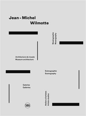 Jean-Michel Wilmotte : muséographie, architecture de musée, scénographie, galeries, ateliers d'artistes = Jean-Michel Wilmotte : museography, museum architecture, scenography, galleries, artists studios