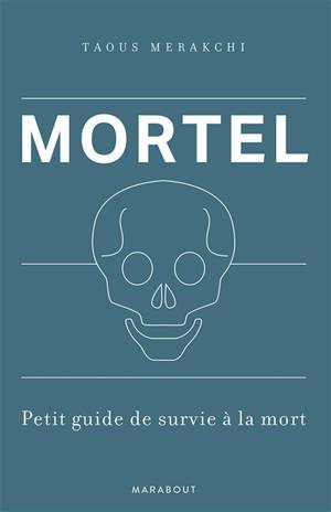 Mortel : petit guide de survie à la mort