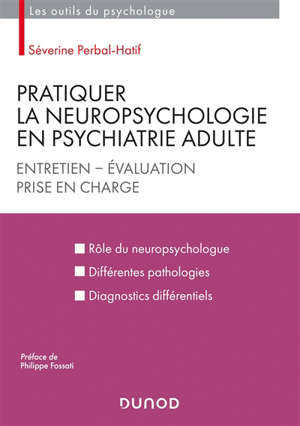 Pratiquer la neuropsychologie en psychiatrie adulte : entretien, évaluation, prise en charge