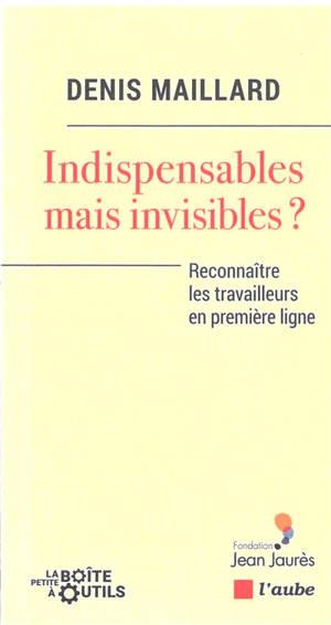Indispensables mais invisibles ? : reconnaître ceux qui font marcher la société