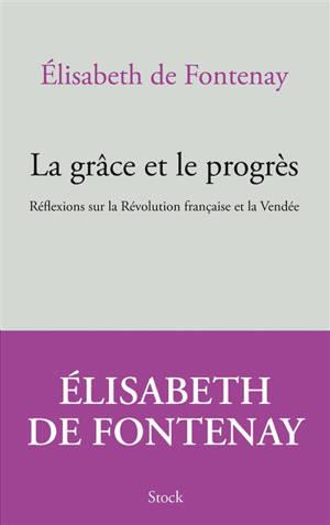 La grâce et le progrès : réflexions sur la Révolution française et la Vendée