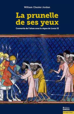 La prunelle de ses yeux : convertis de l'islam sous le règne de Louis IX