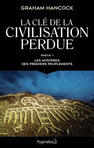 La clé de la civilisation perdue. Volume 1, Les mystères des premiers peuplements