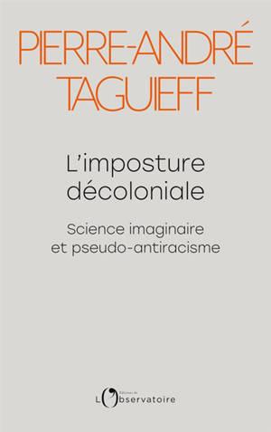 L'imposture décoloniale : science imaginaire et pseudo-antiracisme