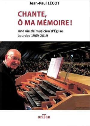 Chante, ô ma mémoire : mémoires d'un organiste à Lourdes, 1969 - 2019