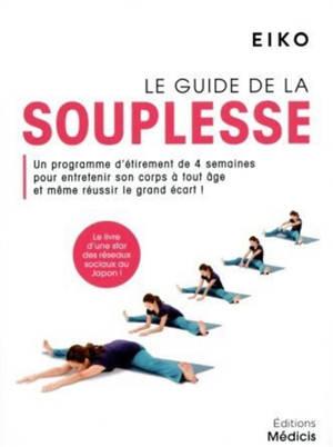 Le guide de la souplesse : un programme d'étirement de 4 semaines pour entretenir son corps à tout âge et même réussir le grand écart !