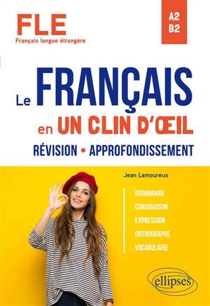 Le français en un clin d'oeil : révision, approfondissement : FLE, A2-B2
