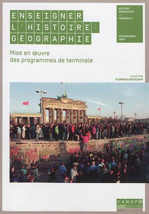 Enseigner l'histoire géographie : mise en oeuvre des programmes de terminale : programmes 2020