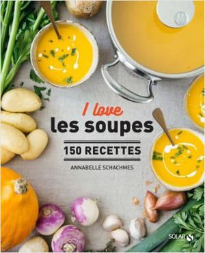 I love les soupes : 150 recettes