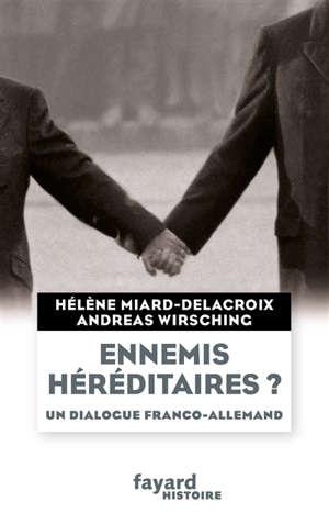 Ennemis héréditaires ? : un dialogue franco-allemand