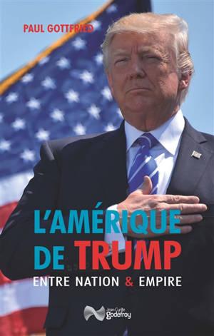 L'Amérique de Trump : entre nation & empire