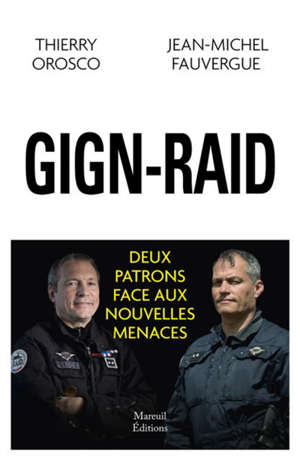 GIGN-Raid : deux patrons d'unité face aux nouvelles menaces