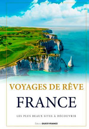 Voyages de rêve : France : les plus beaux sites à découvrir