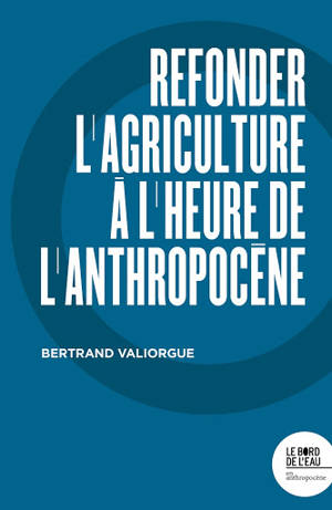 Refonder l'agriculture à l'heure de l'anthropocène