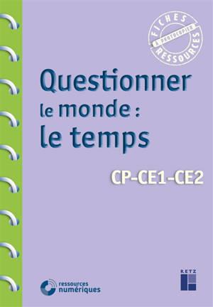 Questionner le monde : le temps : CP, CE1, CE2
