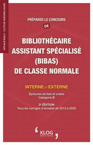 Préparer le concours de bibliothécaire assistant spécialisé (BibAs) de classe normale interne et externe : épreuves écrites et orales, catégorie B : tous les corrigés d'annales de 2013 à 2020