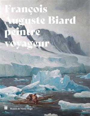 François-Auguste Biard : peintre voyageur
