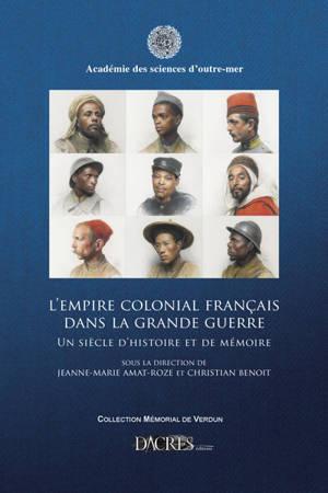 L'Empire colonial français dans la Grande Guerre : un siècle d'histoire et de mémoire
