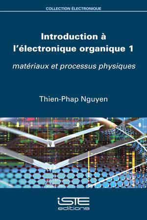 Introduction à l'électronique organique. Volume 1, Matériaux et processus physiques