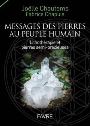 Messages des pierres au peuple humain : lithothérapie et pierres semi-précieuses