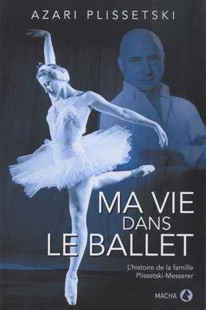 Ma vie dans le ballet : Maïa Plissetskaïa par son frère : une histoire de famille