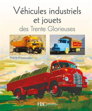 Véhicules industriels et jouets des Trente Glorieuses : entre rêves et réalités