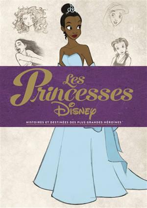 Les princesses Disney : histoires et destinées des plus grandes héroïnes