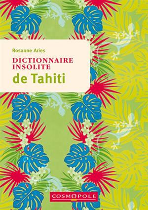 Dictionnaire insolite de Tahiti : et des îles de la Polynésie française