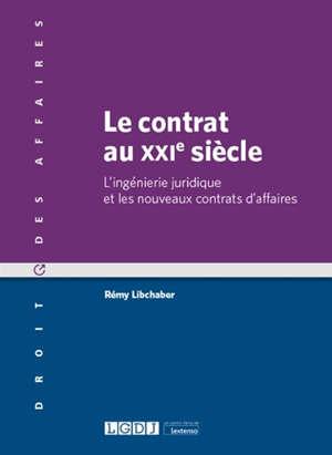 Le contrat au XXIe siècle : l'ingénierie juridique et les nouveaux contrats d'affaires