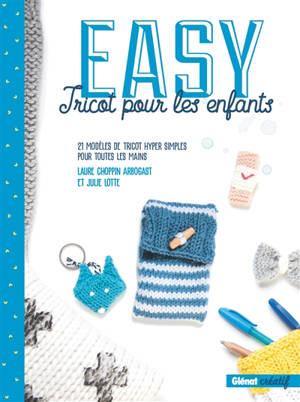 Easy tricot pour les enfants : 21 modèles de tricot hyper simples pour toutes les mains
