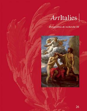 Art Italies : la revue de l'AHAI. n° 26, Perspectives de recherche 3
