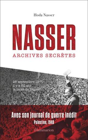 Nasser : archives secrètes. Suivi de Journal inédit de Nasser pendant la guerre de Palestine en 1948