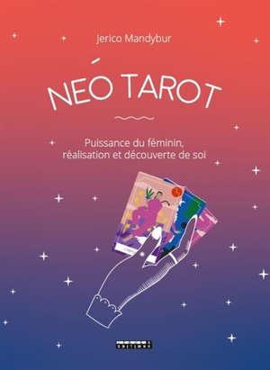Néo tarot : puissance du féminin, réalisation et découverte de soi