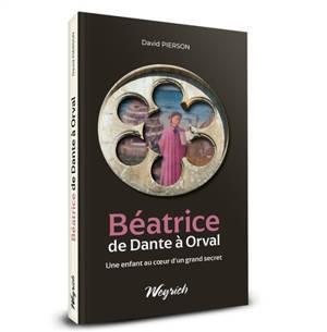 Béatrice : de Dante à Orval : une enfant au coeur d'un grand secret