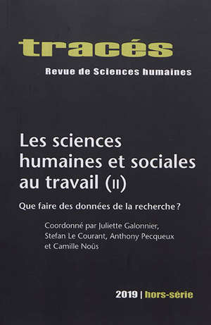 Tracés, hors série. n° 2019, Les sciences humaines et sociales au travail (2) : que faire des données de la recherche ?