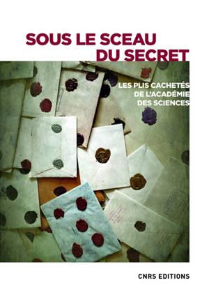 Sous le sceau du secret : les plis cachetés de l'Académie des sciences