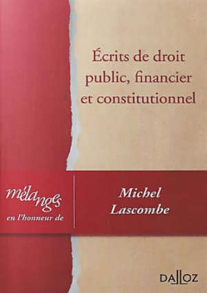 Ecrits de droit public, financier et constitutionnel : mélanges en l'honneur de Michel Lascombe