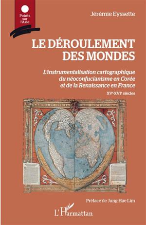 Le déroulement des mondes : l'instrumentalisation cartographique du néoconfucianisme en Corée et de la Renaissance en France : XVe-XVIe siècles