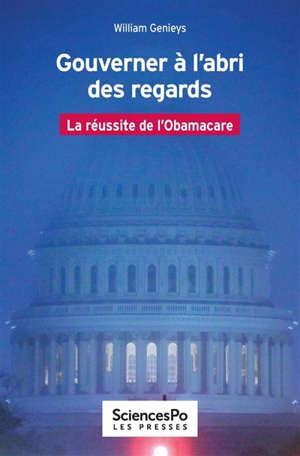 Gouverner à l'abri des regards : la réussite de l'Obamacare