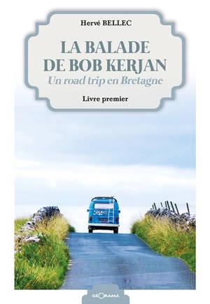La balade de Bob Kerjan : un road trip en Bretagne. Volume 1