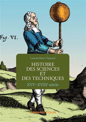 Histoire des sciences et des techniques : XVIe-XVIIIe siècle