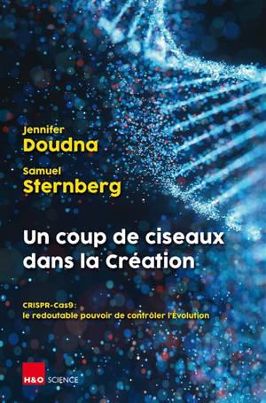 Un coup de ciseaux dans la création : CRISPR-Cas9 : le redoutable pouvoir de contrôler l'évolution
