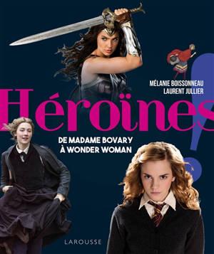Héroïnes : de madame Bovary à Wonder Woman
