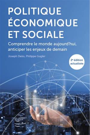Politique économique et sociale : comprendre le monde aujourd'hui, anticiper les enjeux de demain