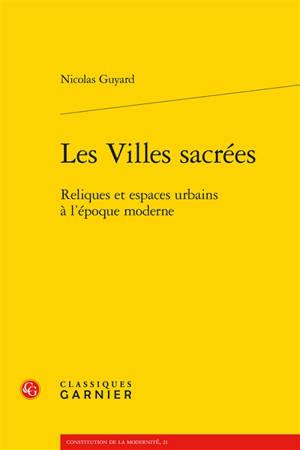 Les villes sacrées : reliques et espaces urbains à l'époque moderne