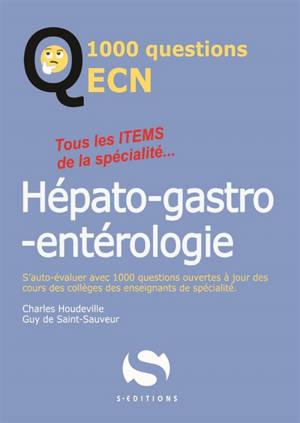 Hépato-gastro-entérologie : tous les items de la spécialité... : s'auto-évaluer avec 1.000 questions ouvertes à jour des cours des collèges des enseignants de spécialité