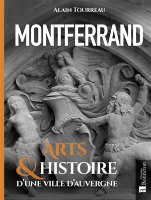 Montferrand : arts & histoire d'une ville d'Auvergne