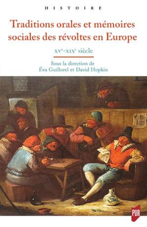 Traditions orales et mémoires sociales des révoltes en Europe : XVe-XIXe siècle