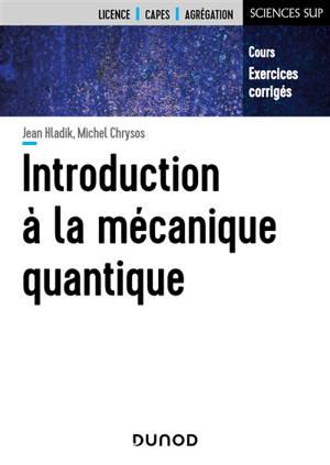 Introduction à la mécanique quantique : cours et exercices corrigés