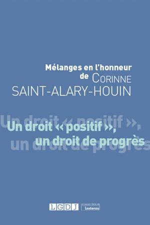 Un droit positif, un droit de progrès : mélanges en l'honneur de Corinne Saint-Alary-Houin